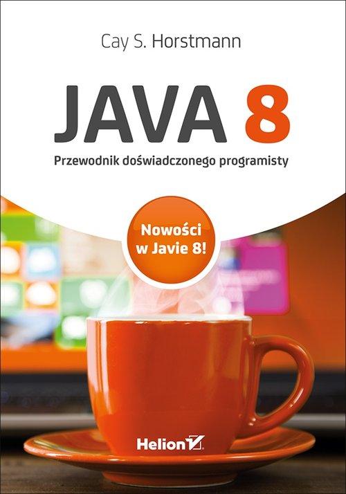 Java 8 Przewodnik doświadczonego programisty - Horstmann Cay S.