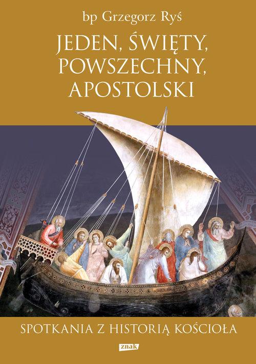 Jeden święty powszechny apostolski Spotkania z historią Kościoła