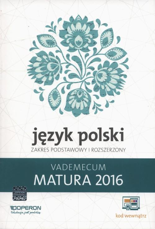 Język Polski Matura 2016 Vademecum Zakres podstawowy i rozszerzony