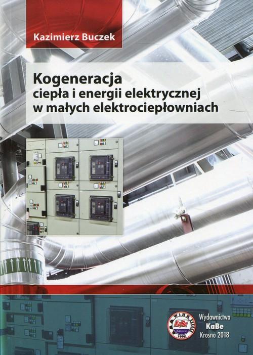 Kogeneracja ciepła i energii elektrycznej w małych elektrociepłowniach
