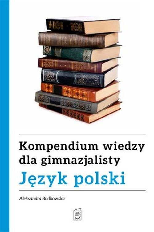 Kompendium wiedzy gimnazjalisty Język polski