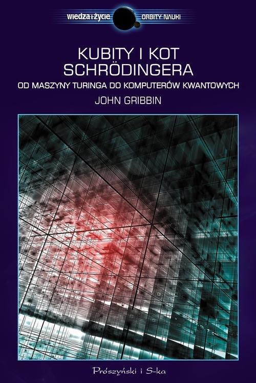 Wiedza i Życie. Orbity Nauki. Kubity i kot Schrodingera. Od maszyny Turinga do komputerów kwantowych
