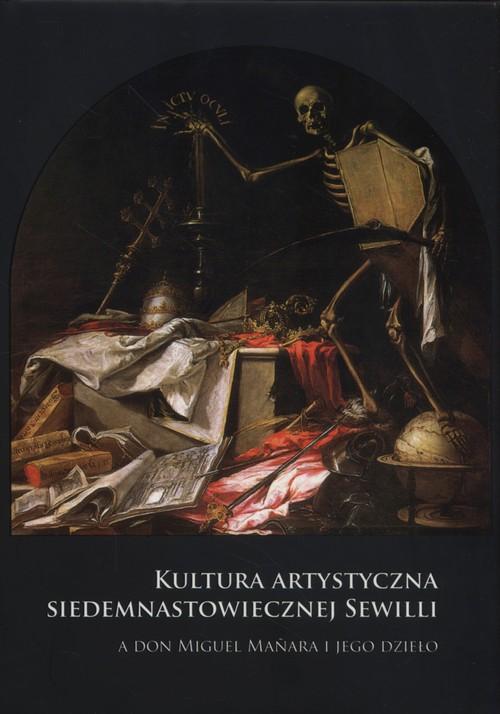 Kultura artystyczna siedemnastowiecznej Sewilli a don Miguel Manara i jego dzieło