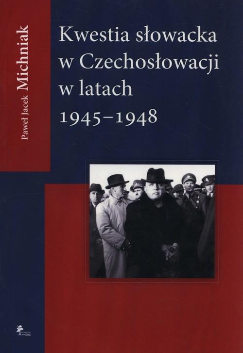 Kwestia słowacka w Czechosłowacji w latach 1945-1948