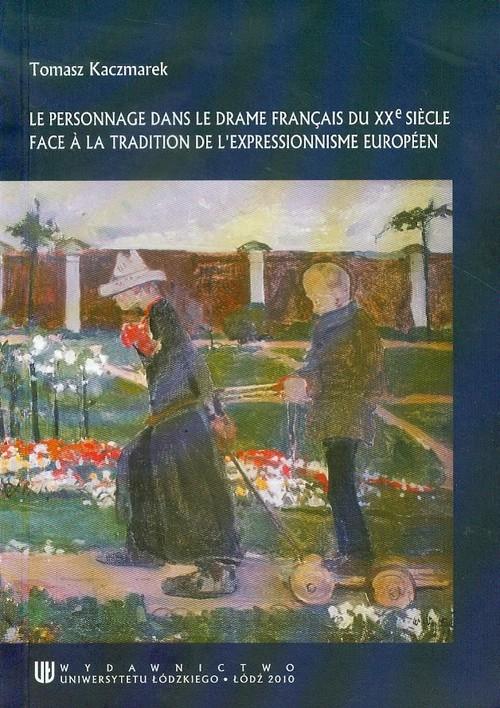 Le personnage dans le drame Francais du XXe siecle. Face a la tradition de l expressionnisme Europee