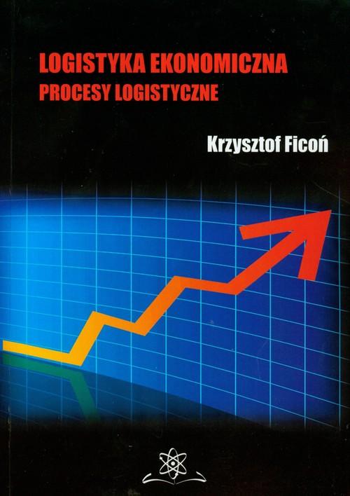 Logistyka ekonomiczna Procesy logistyczne