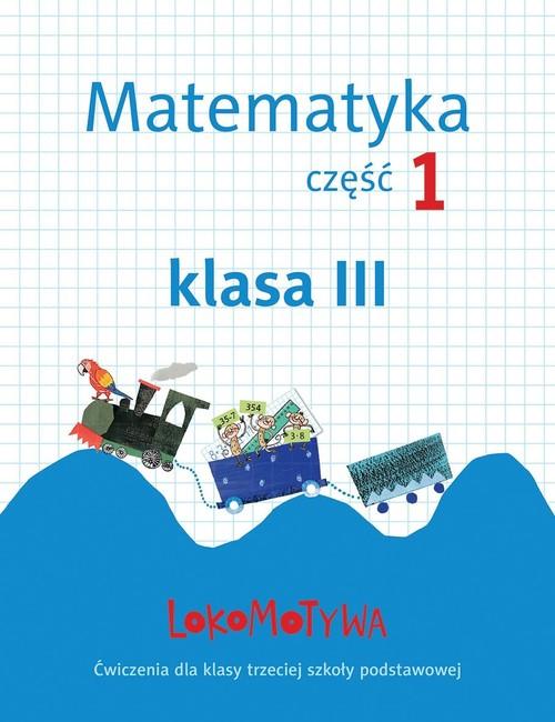 Lokomotywa 3 Matematyka Zeszyt ćwiczeń Część 1