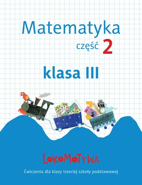 Lokomotywa 3 Matematyka Zeszyt ćwiczeń Część 2