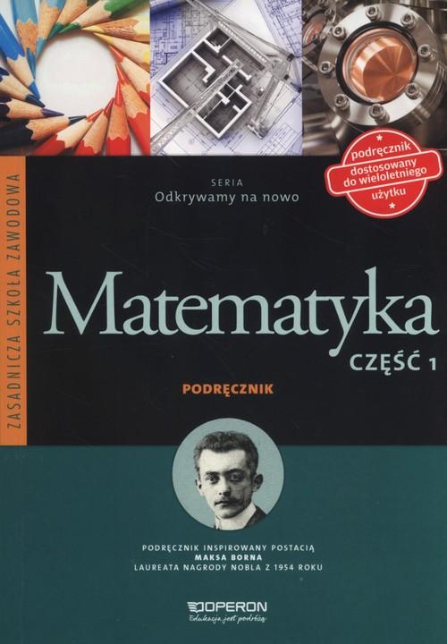 Matematyka. Odkrywamy na nowo. Podręcznik do ZSZ. Klasa 1-3. Podręcznik. Część 1 - szkoła ponadgimnazjalna