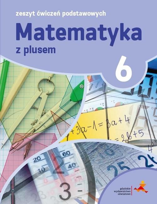 Matematyka z plusem 6 Zeszyt ćwiczeń podstawowych