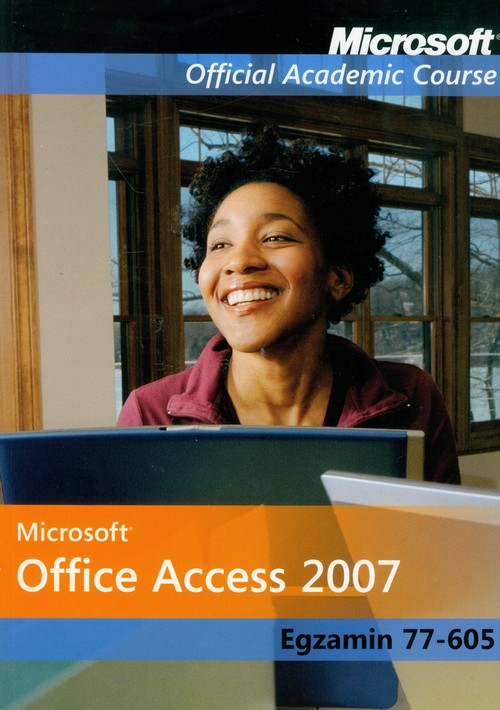 Microsoft Office Access 2007: Egzamin 77-605 z płytą CD