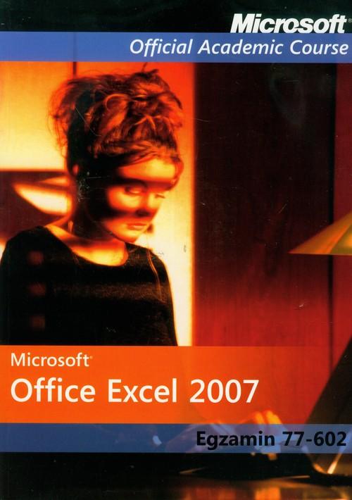 Microsoft Office Excel 2007: Egzamin 77-602 z płytą CD