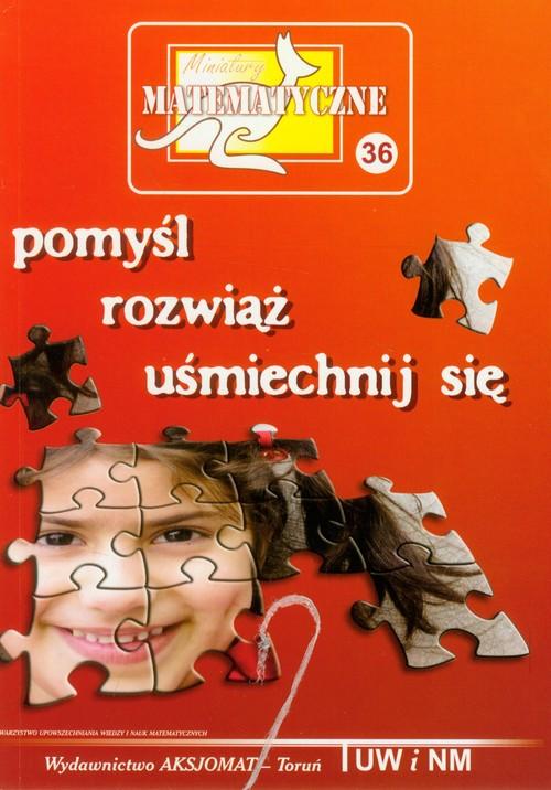 Miniatury matematyczne 36 Pomyśl rozwiąż uśmiechnij się