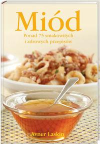 Miód Ponad 75 smakowitych i zdrowych przepisów