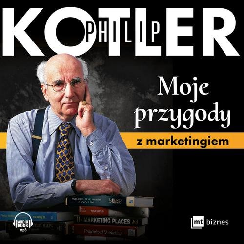 Moje przygody z marketingiem - Kotler Philip