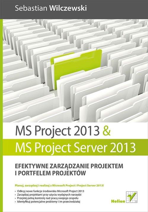 MS Project 2013 i MS Project Server 2013 Efektywne zarządzanie projektem i portfelem projektów