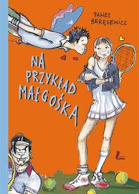 Na przykład Małgośka - Beręsewicz Paweł