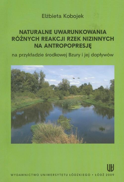 Naturalne uwarunkowania różnych reakcji rzek nizinnych na antropopresję
