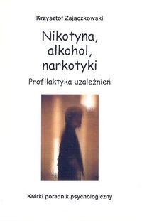 Nikotyna, alkohol, narkotyki. Profilaktyka uzależnień