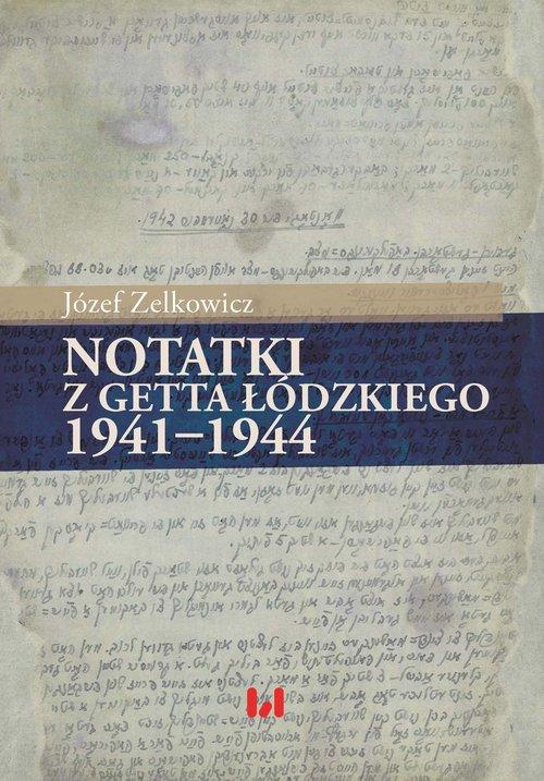 Notatki z getta łódzkiego 1941-1944 - Zelkowicz Józef