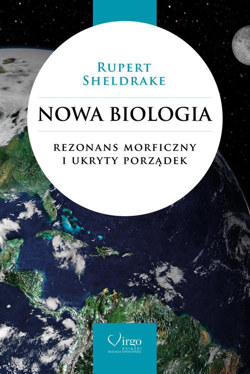 Nowa biologia. Rezonans morficzny i ukryty porządek