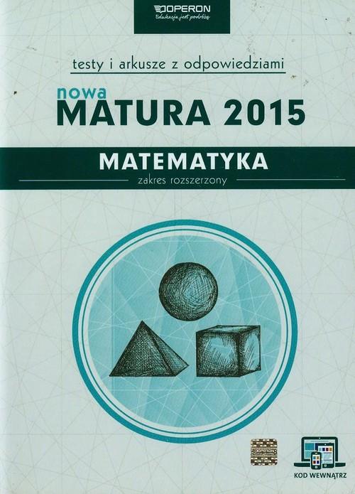 Nowa Matura 2015 Matematyka Testy i arkusze z odpowiedziami Zakres rozszerzony