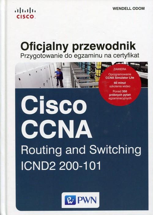 Przygotowanie do egzaminu na certyfikat Cisco CCNA Routing and Switching. ICND2 200-101. Oficjalny przewodnik