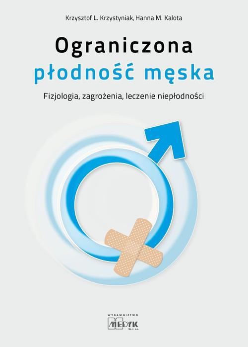 Ograniczona płodność męska - fizjologia, zagrożenia, leczenie niepłodności
