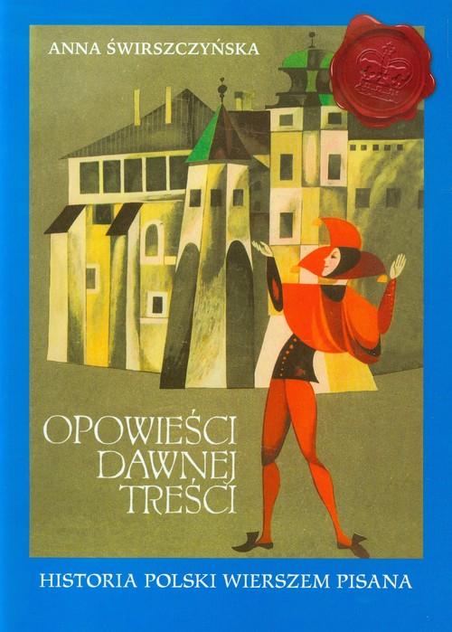 Opowieści dawnej treści Historia Polski wierszem pisana
