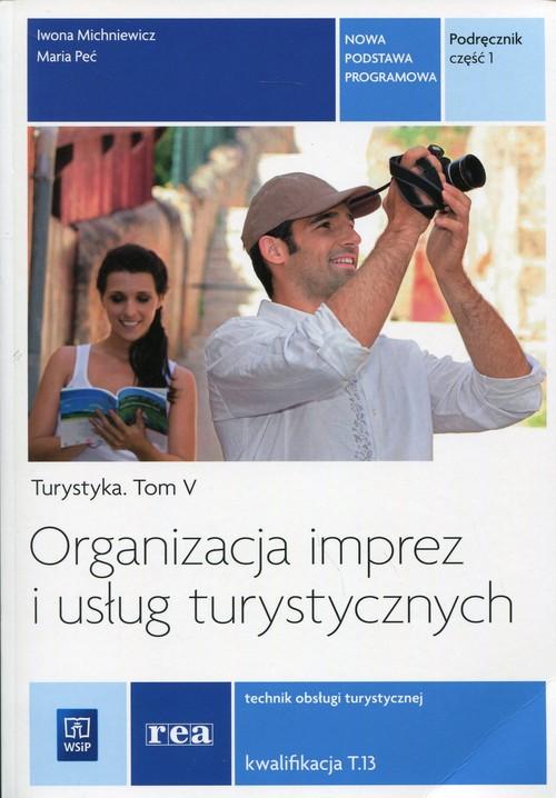 Organizacja imprez i usług turystycznych. Turystyka. Tom V. Kwalifikacja T.13. Nauczanie zawodowe. Część 1 - szkoła ponadgimnazjalna