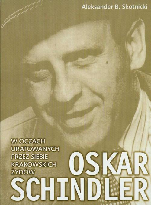 Oskar Schindler w oczach uratowanych przez siebie krakowskich Żydów