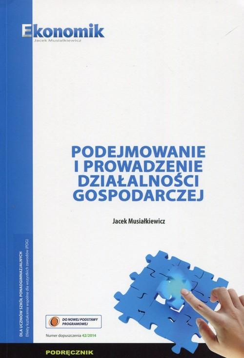 Podejmowanie i prowadzenie działalności gospodarczej Podręcznik - Musiałkiewicz Jacek