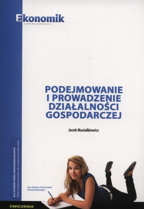 Podejmowanie i prowadzenie działalnści gospodarczej Ćwiczenia - Musiałkiewicz Jacek
