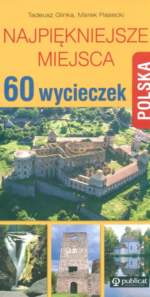 Polska 60 wycieczek Najpiękniejsze miejsca - Glinka Tadeusz, Piasecki Marek