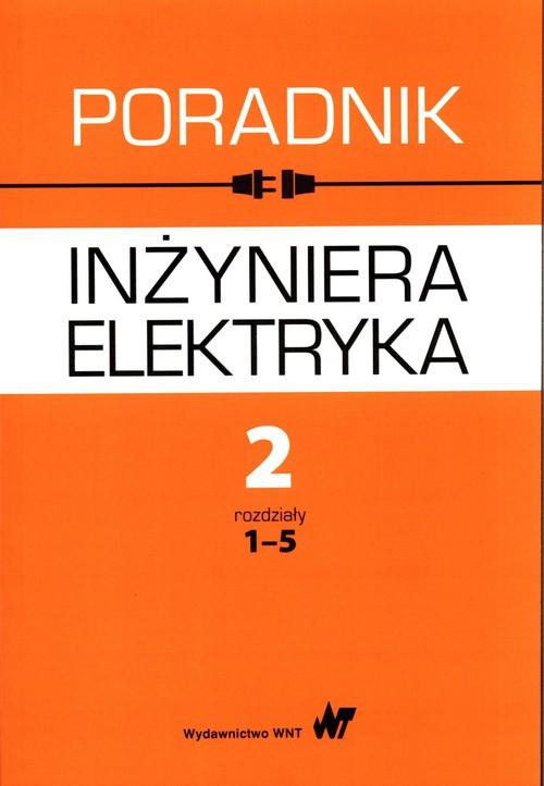 Poradnik inżyniera elektryka Tom 2 Część 1 rozdziały 1-5 - Praca zbiorowa
