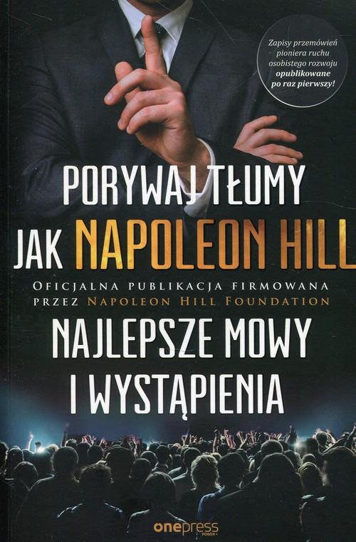 Porywaj tłumy jak Napoleon Hill Najlepsze mowy i wystąpienia