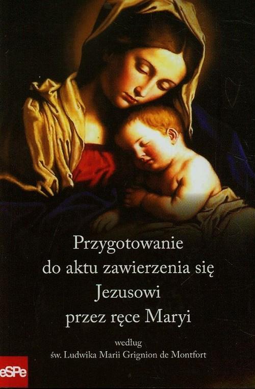 Przygotowanie do aktu zawierzenia się Jezusowi przez ręce Maryi według św. Ludwika Marii Grignion de