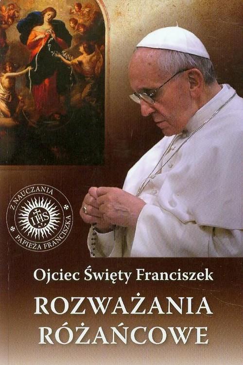 Rozważania różańcowe Ojciec Święty Franciszek