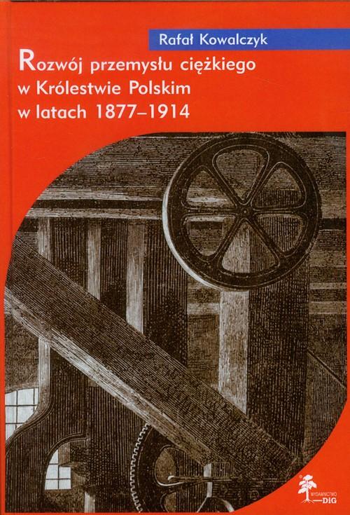 Rozwój przemysłu ciężkiego w Królestwie Polskim w latach 1877-1914