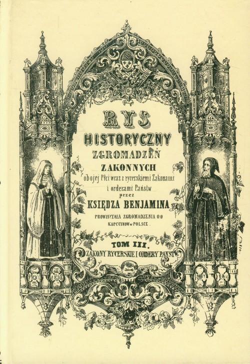 Rys historyczny zgromadzeń zakonnych obojej płci tom 3 Zakony rycerskie i ordery państw
