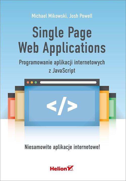Single Page Web Applications. Programowanie aplikacji internetowych z JavaScript