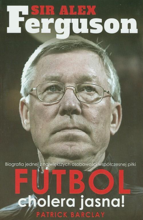 Sir Alex Ferguson Futbol cholera jasna