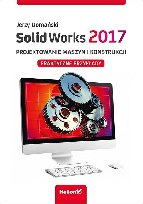 SolidWorks 2017 Projektowanie maszyn i konstrukcji.