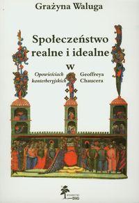 Społeczeństwo realne i idealne w Opowieściach kanterberyjskich Geoffreya Chaucera