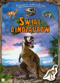 Świat dinozaurów Album z naklejkami