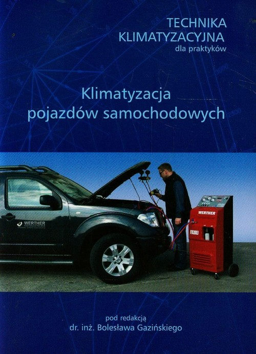 Technika klimatyzacyjna dla praktyków Klimatyzacja pojazdów samochodowych
