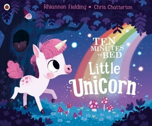 Ten Minutes to Bed Little Unicorn - Fielding Rhiannon, Chatterton Chris