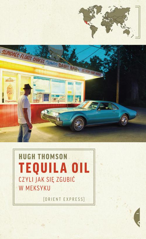 Tequila Oil czyli jak się zgubić w Meksyku
