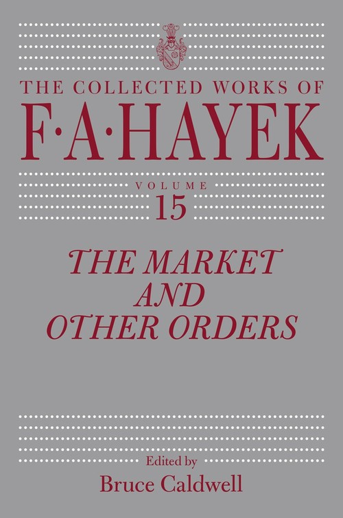 The Market and Other Orders - Hayek Friedrich A