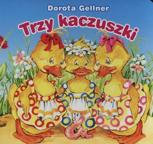 Trzy kaczuszki Biblioteczka niedźwiadka - Gellner Dorota